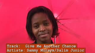 SAMMY MURAYA -GIVE ME ANOTHER CHANCE remix by SALIM JUNIOR