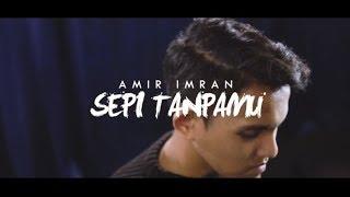 LAGU JIWANG  TERBARU 2019 - SEPI  TANPAMU  - AMIR IMRAN