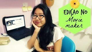 Como eu edito no Movie Maker | Nanayukii