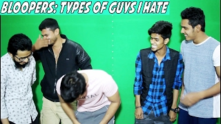 BLOOPERS: Types of Guys We Hate!