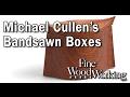 Michael Cullen's Beautiful Bandsawn Box