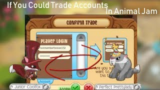 If You Could Trade Accounts In Animal Jam