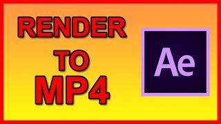 How to Render / Export to MP4 in After Effects CC 2018 - Tutorial