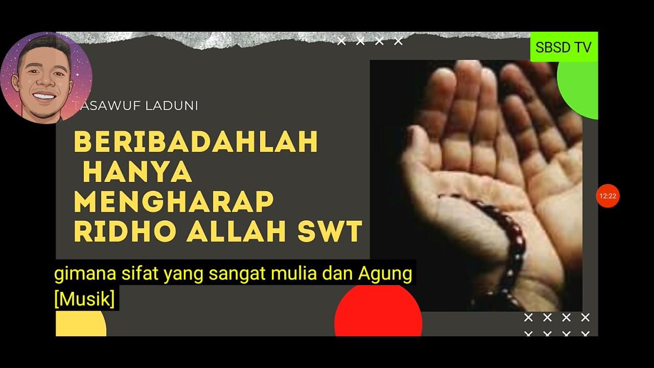 nonton tasawuf TV beribadah lah hanya mengharap Ridho Allah SWT.