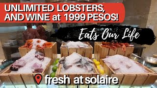 FRESH International Buffet at Solaire: Unlimited LOBSTERS and Wine at 1999 PESOS! | Eats Our Life