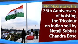 PM marks 75th anniversary of hoisting the Tricolour on Indian soil by Netaji Subhas Chandra Bose