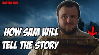 How Sam Will Tell The Story! Game Of Thrones Season 8 (End Game Theory)
