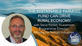 """The Sustainable Farming Fund can drive rural economy"" with Steve Penno, Investment Programmes MPI"