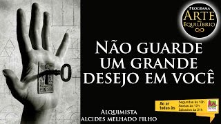 Arte do Equilíbrio - Não guarde um grande desejo em você - Alcides Melhado Filho - 20-06-2016