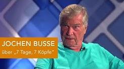 """JOCHEN BUSSE über """"7 Tage, 7 Köpfe"""""""