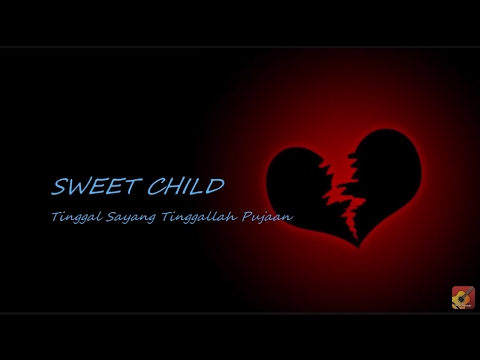 SWEET CHILD - Tinggal Sayang Tinggallah Pujaan ★★★ LIRIK ★★★