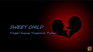 SWEET CHILD - Tinggal Sayang Tinggallah Pujaan ~ LIRIK ~