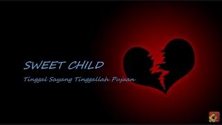 SWEET CHILD - Tinggal Sayang Tinggallah Pujaan ~ LIRIK ~