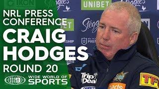 NRL Press Conference: Craig Hodges - Round 20   NRL on Nine