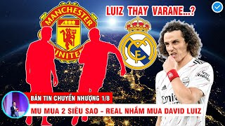 BẢN TIN CHUYỂN NHƯỢNG 1/8   MU sẽ mua thêm 2 siêu sao để dọa mọi đối thủ - Real nhắm mua David Luiz