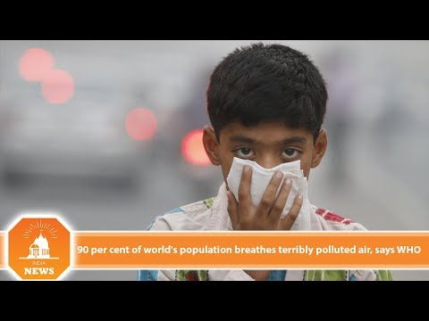 90 per cent of world's population breathes terribly polluted air, says WHO