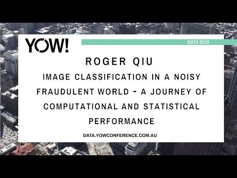 YOW! Data 2019 - Roger Qiu - Image Classification in a Noisy Fraudulent World