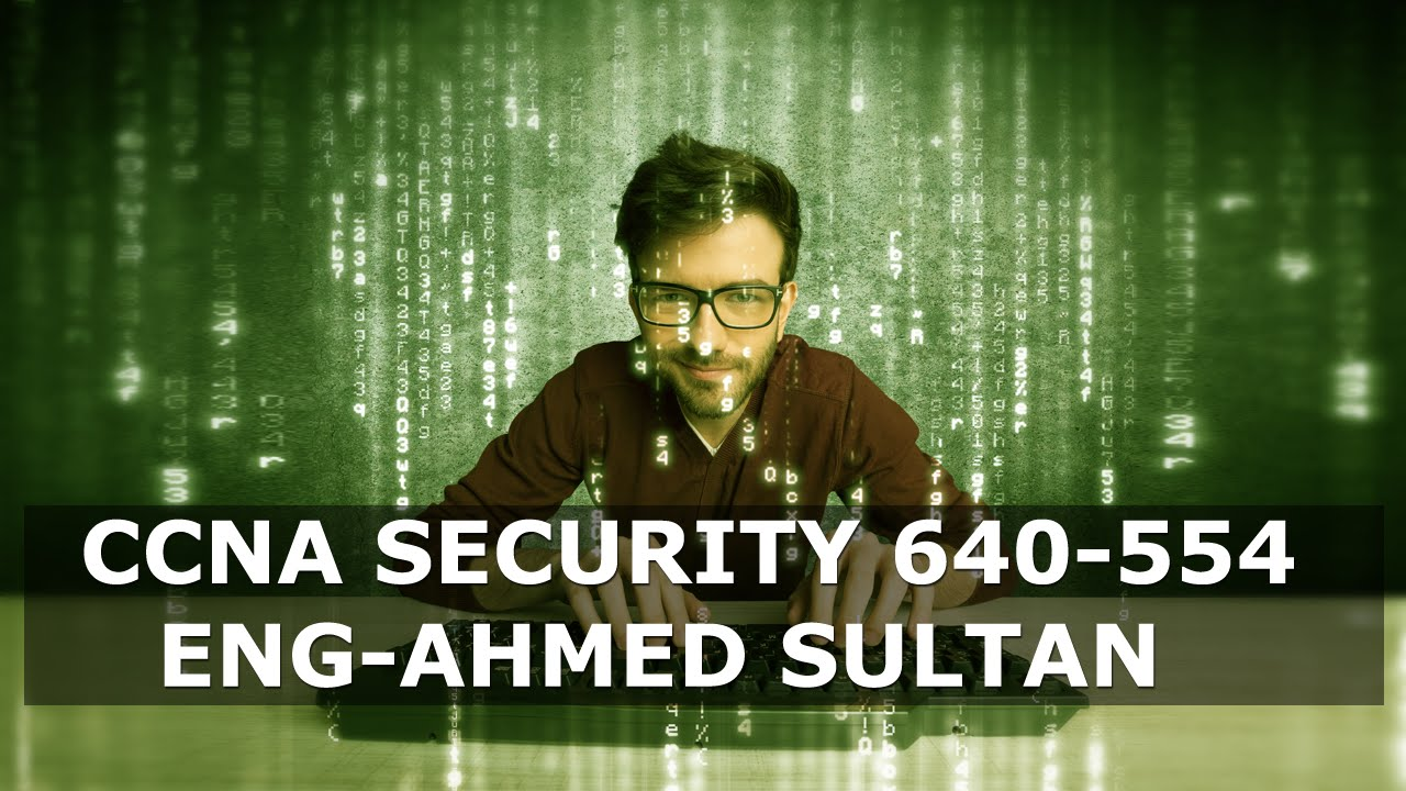 CCNA Security 640 554 By Eng Ahmed Sultan