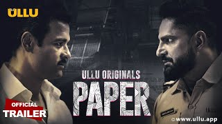 PAPER | Official Trailer | Rohit Bose Roy | Parag Tyagi | ULLU Originals