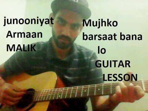 Mujhko Barsaat Bana Lo | GUITAR COVER | Junnoniyat | | lesson full chords | | Armaan Malik |