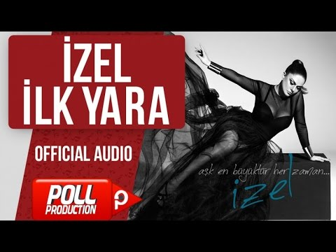 İzel - İlk Yara - ( Official Audio )