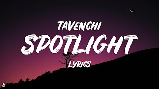 Tavenchi - Spotlight (Lyrics)