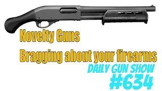 Novelty Guns - Bragging about your firearms - Daily Gun Show #634 thumbnail