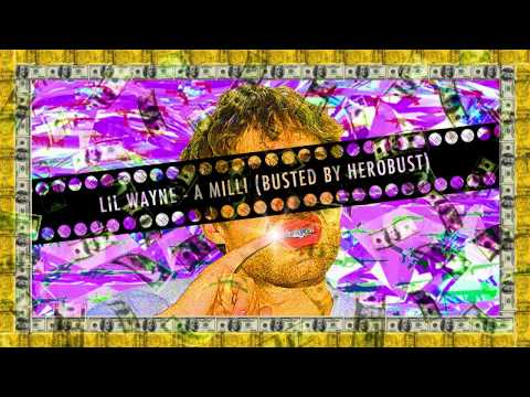 Lil Wayne - A Mill (BUSTED by heRobust)