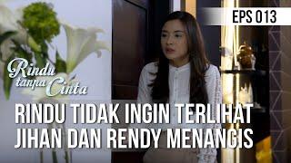 RINDU TANPA CINTA Rindu Tidak Ingin Terlihat Jihan Dan Rendy Menangis 03 Agustus 2019