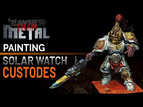 'Eavier Than Metal: How To Paint Solar Watch Custodes