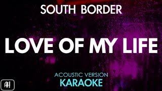 South Border - Love Of My Life (Karaoke/Acoustic Instrumental)