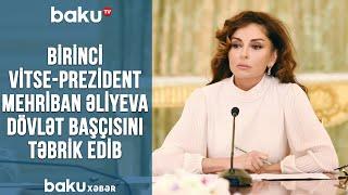 Birinci vitse-prezident Mehriban Əliyeva dövlət başçısını təbrik edib