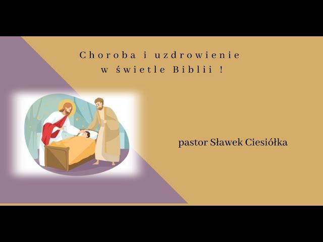 Choroba i uzdrowienie - pastor Sławek Ciesiółka