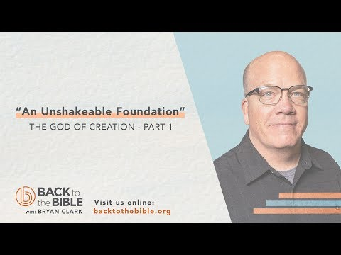 An Unshakable Foundation - The God of Creation pt. 1 - 1 of 25