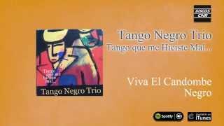 Tango Negro Trío / Tango que me hiciste mal... - Viva El Candombe Negro
