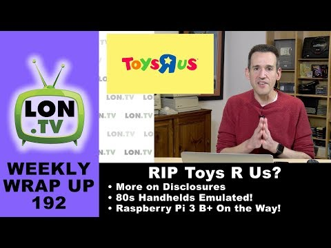 Weekly Wrapup 192 - Is Toys R Us Really Dead? Handhelds on Archive.org, more on disclosures