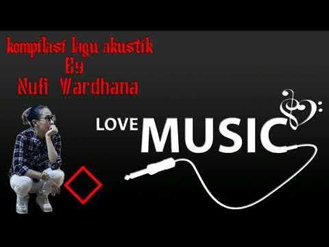 Kompilasi Lagu Akustik By Nufi Wardhana