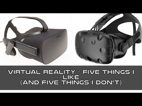 Virtual Reality - 5 Things I Like (and 5 Things I Don't)