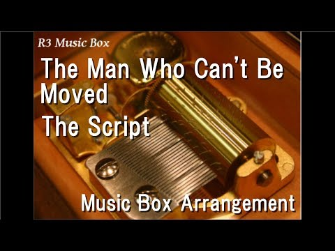 The Man Who Can't Be Moved/The Script [Music Box]