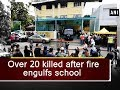 Over 20 killed after fire engulfs school - Malaysia News