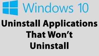 How To Force Uninstall Programs That Won't Uninstall In Windows 10