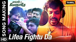 Lifea Fightu Da | Making Video | Engitta Modhathey