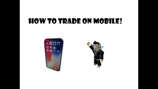 HOW TO TRADE ON MOBILE IN ROBLOX **WORKING 2018**