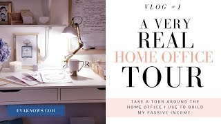 A VERY REAL HOME OFFICE TOUR | FIRST VLOG | WHERE I GROW MY ONLINE PASSIVE INCOME