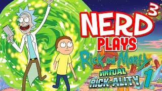 Nerd³ Plays... Rick and Morty VR - 1 - Volatile Rickaction
