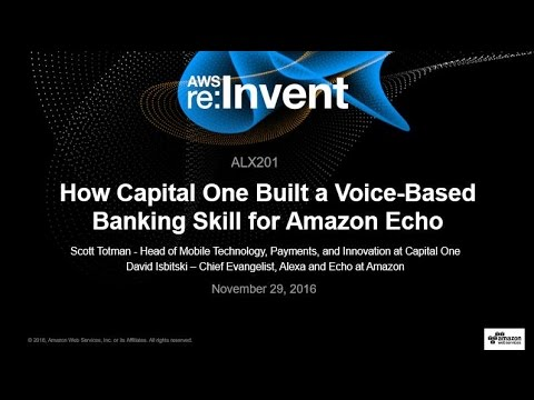 AWS re:Invent 2016: How Capital One Built a Voice-Based Banking Skill for Amazon Echo (ALX201)