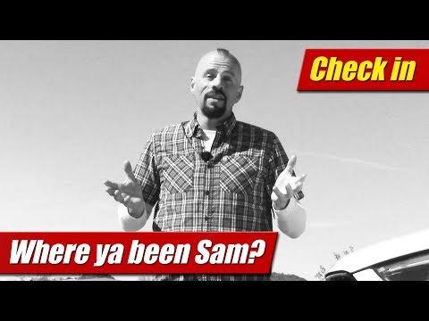 Check In: Where Ya Been Sam?