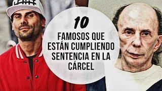 10 FAMOSOS QUE ESTÁN CUMPLIENDO SENTENCIA EN LA CÁRCEL