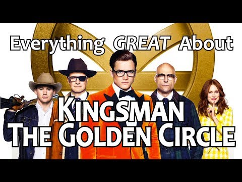 Everything GREAT About Kingsman: The Golden Circle!
