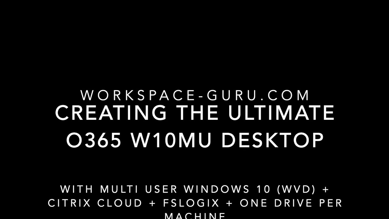 Creating the ultimate Office 365 Desktop with Windows 10 Multi User (WVD)  and Citrix Cloud